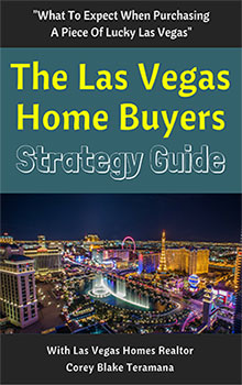 Home buyers strategy guide with Las Vegas Homes Realtor Corey Blake Teramana search for properties in summerlin, henderson, green valley and mountains edge